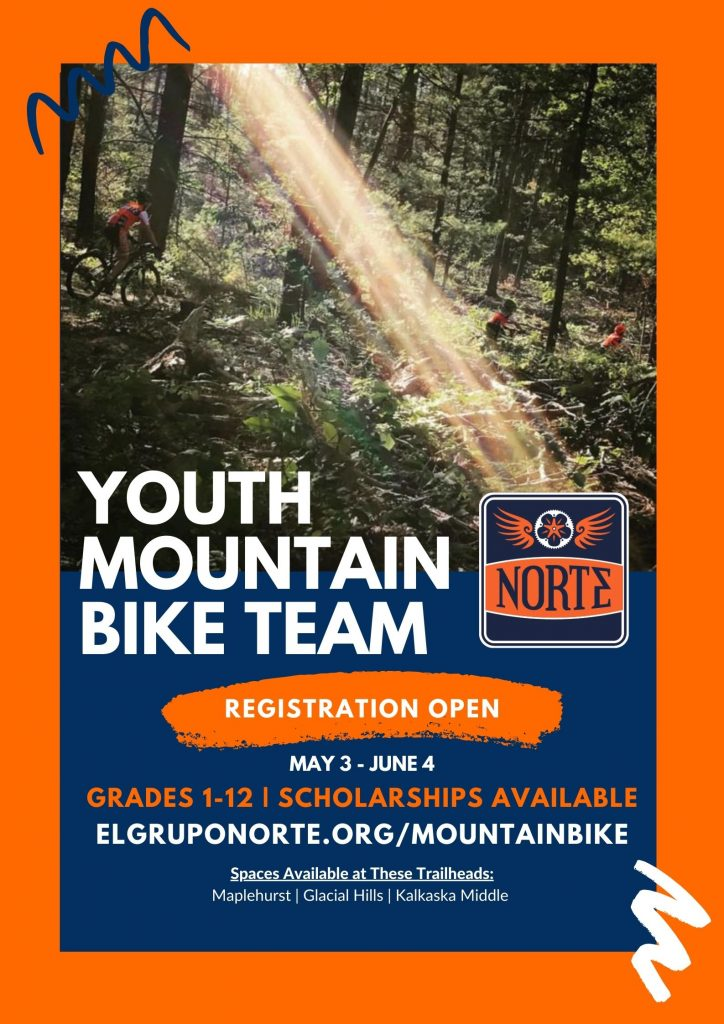 Youth mountain bike team -- NORTE -- registration open -- May 3 - June 4 -- grades 1-12 -- scholarships available -- elgruponorte.org/mountainbike -- spaces available at these trailheads: Maplehurst - Glacial Hills - Kalkaska Middle
